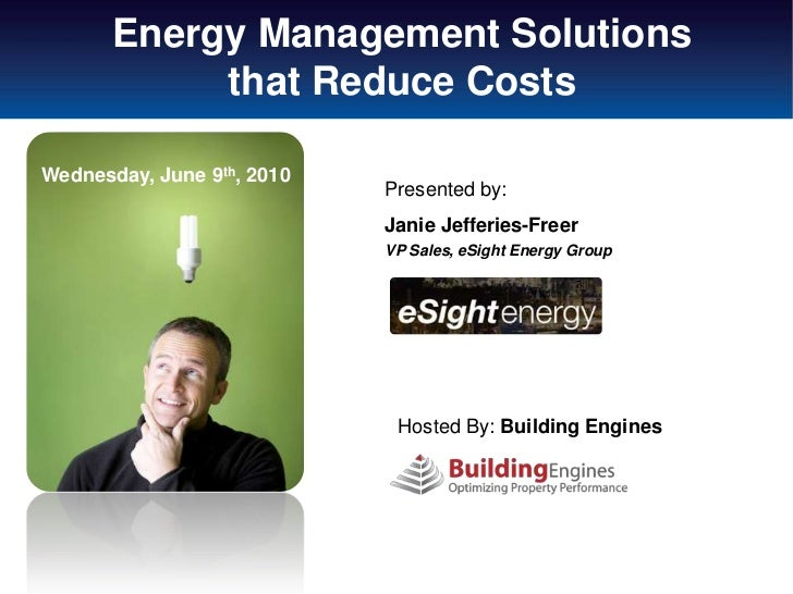 Energy Management Solutions            that Reduce CostsWednesday, June 9th, 2010                            Presented by:...