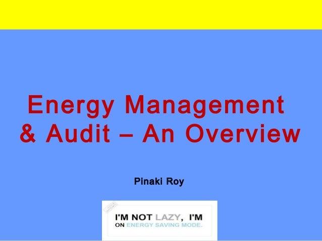 Energy Management & Audit – An Overview Pinaki Roy
