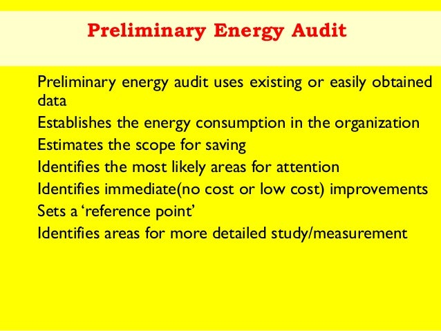 Preliminary Energy Audit Preliminary energy audit uses existing or easily obtained data Establishes the energy consumption...