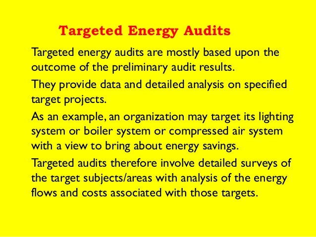 Targeted Energy Audits Targeted energy audits are mostly based upon the outcome of the preliminary audit results. They pro...