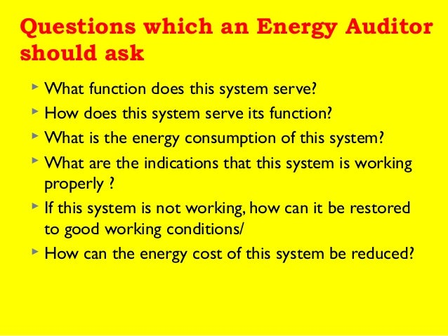 Questions which an Energy Auditor should ask What function does this system serve?  How does this system serve its functi...