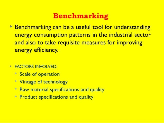 Benchmarking   Benchmarkingcan be a useful tool for understanding energyconsumption patterns in the industrial sector a...