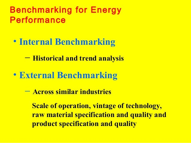 Benchmarking for Energy Performance  • Internal Benchmarking − Historical and trend analysis • External Benchmarking − Acr...