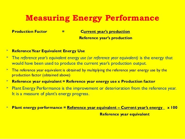 Measuring Energy Performance Production Factor  =  Current year's production Reference year's production    Reference Yea...