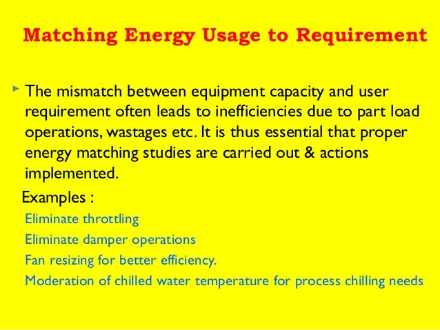 Matching Energy Usage to Requirement   The mismatch between equipment capacity and user requirement often leads to ineffi...