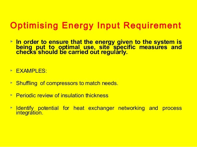 Optimising Energy Input Requirement   In order to ensure that the energy given to the system is being put to optimal use,...