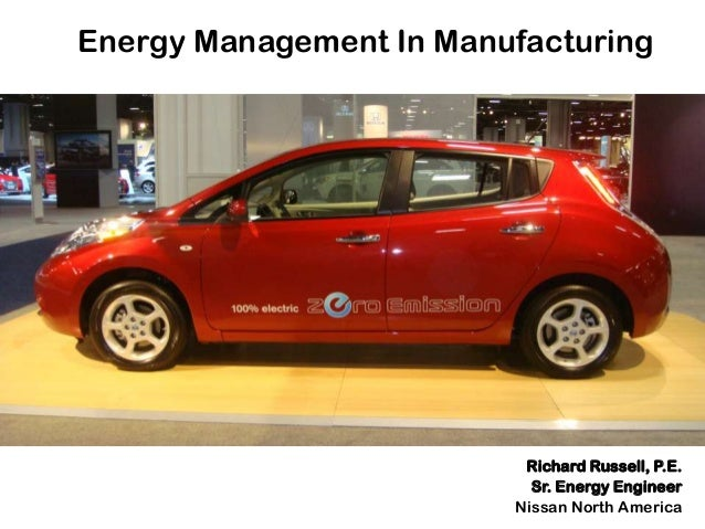Energy Management In Manufacturing Richard Russell, P.E. Sr. Energy Engineer Nissan North America