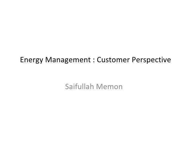 Energy Management : Customer Perspective Saifullah Memon