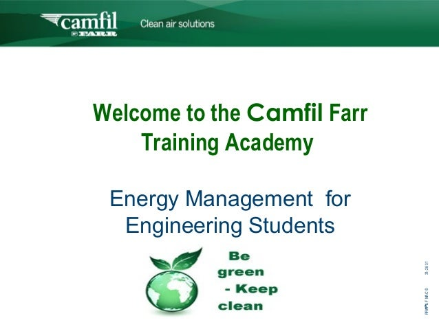 C L E A N   A I R   S O L U T I O N SWelcome to the Camfil Farr    Training Academy Energy Management for  Engineering Stu...