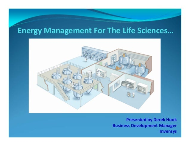 Presented by Derek Hook Business Development Manager  Invensys Energy Management For The Life Sciences…