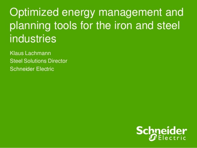 Optimized energy management and planning tools for the iron and steel industries Klaus Lachmann Steel Solutions Director S...