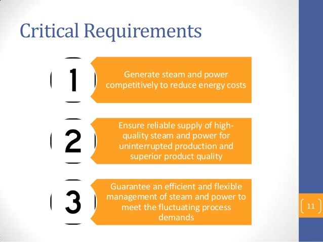Critical Requirements Generate steam and power competitively to reduce energy costs Ensure reliable supply of high- qualit...