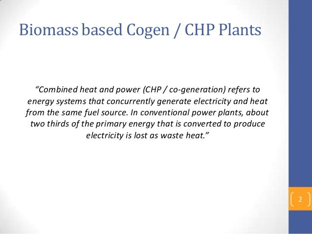 """Biomass based Cogen / CHP Plants """"Combined heat and power (CHP / co-generation) refers to energy systems that concurrently..."""