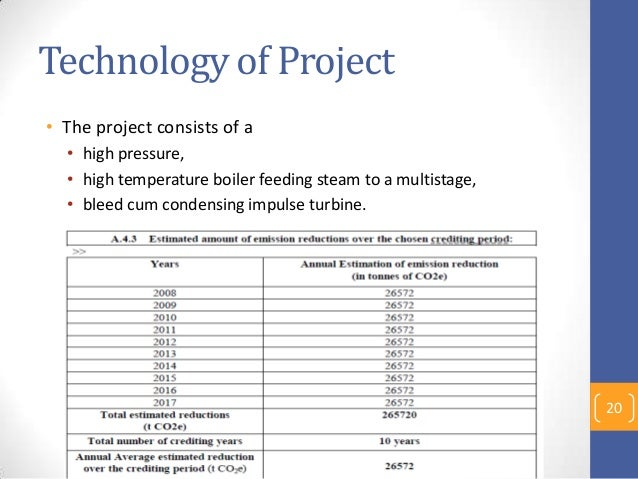 Technology of Project • The project consists of a • high pressure, • high temperature boiler feeding steam to a multistage...
