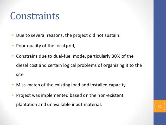 Constraints • Due to several reasons, the project did not sustain: • Poor quality of the local grid, • Constrains due to d...