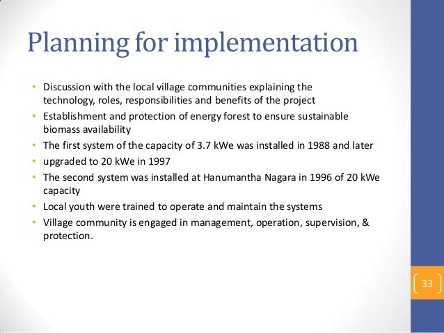 Planning for implementation • Discussion with the local village communities explaining the technology, roles, responsibili...