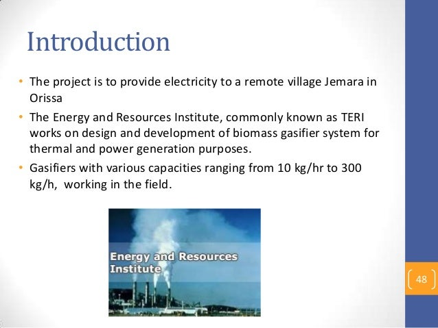 Introduction • The project is to provide electricity to a remote village Jemara in Orissa • The Energy and Resources Insti...