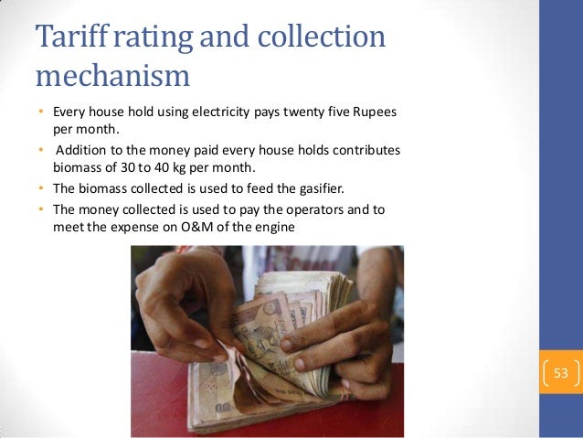Tariff rating and collection mechanism • Every house hold using electricity pays twenty five Rupees per month. • Addition ...