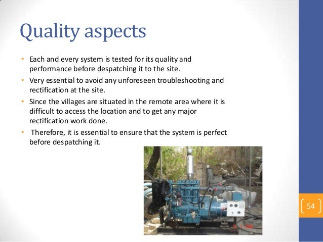 Quality aspects • Each and every system is tested for its quality and performance before despatching it to the site. • Ver...