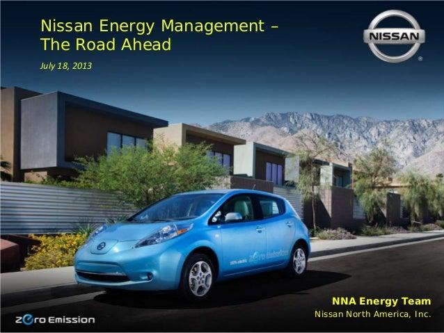 NNA Energy Team Nissan North America, Inc. Nissan Energy Management – The Road Ahead July 18, 2013