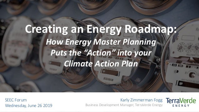 """Creating an Energy Roadmap: How Energy Master Planning Puts the """"Action"""" into your Climate Action Plan Karly Zimmerman Fog..."""