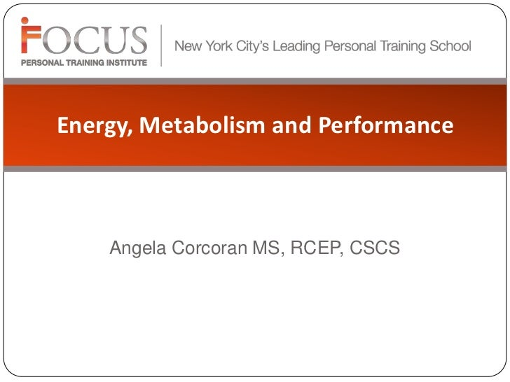 Energy, Metabolism and Performance<br />Angela Corcoran MS, RCEP, CSCS<br />