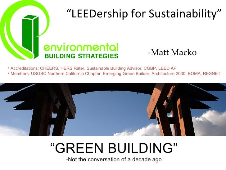 """ LEEDership for Sustainability"" "" GREEN BUILDING"" -Not the conversation of a decade ago <ul><ul><li>Accreditations: CHEER..."