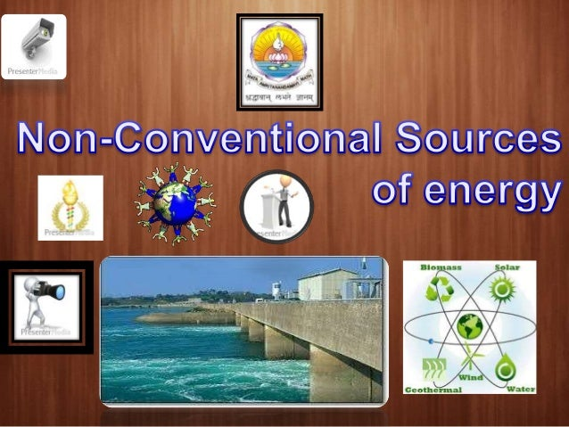 nonconventional sources of energy Here is an overview of each of the different sources of energy that are in use, and what's the potential issue for each of them 1 solar energy solar power harvests the energy of the sun through using collector panels to create conditions that can then be turned into a kind of power.