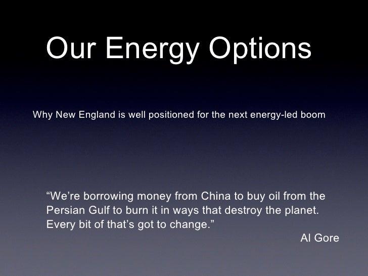 """OurEnergyOptions WhyNewEnglandiswellpositionedforthenextenergy-ledboom       """"We'reborrowingmoneyfromChina..."""