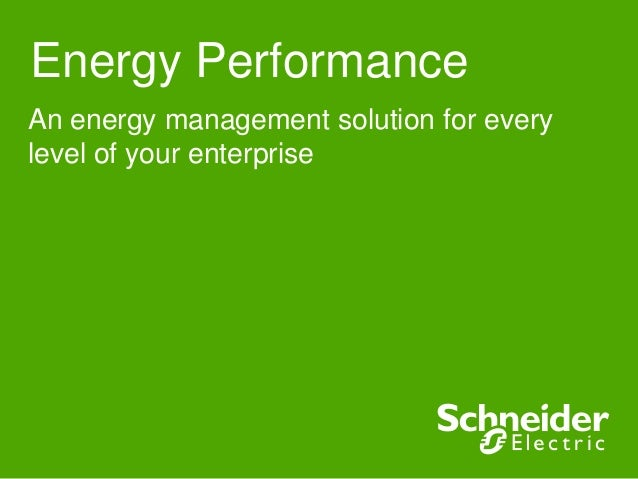 Energy Performance An energy management solution for every level of your enterprise