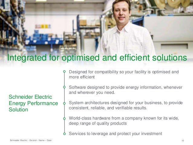 Schneider Electric 10- Division - Name – Date Designed for compatibility so your facility is optimised and more efficient ...