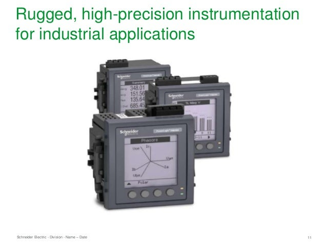 Schneider Electric 11- Division - Name – Date Rugged, high-precision instrumentation for industrial applications