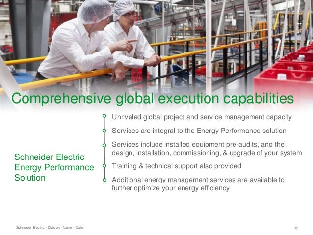 Schneider Electric 15- Division - Name – Date Unrivaled global project and service management capacity Services are integr...
