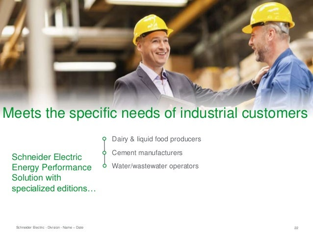 Schneider Electric 22- Division - Name – Date Dairy & liquid food producers Cement manufacturers Water/wastewater operator...