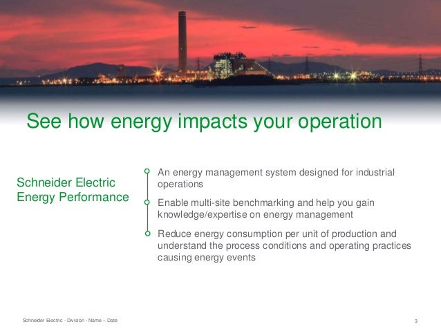 Schneider Electric 3- Division - Name – Date An energy management system designed for industrial operations Enable multi-s...