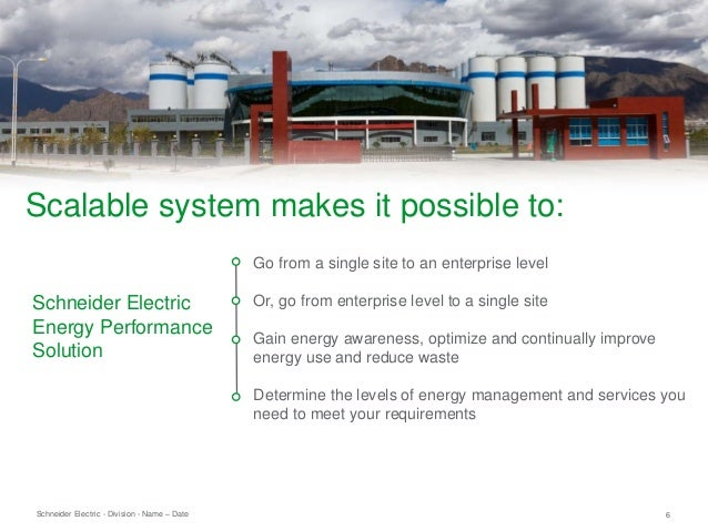 Schneider Electric 6- Division - Name – Date Go from a single site to an enterprise level Or, go from enterprise level to ...