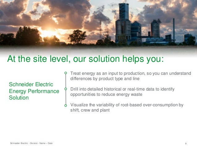 Schneider Electric 8- Division - Name – Date Treat energy as an input to production, so you can understand differences by ...