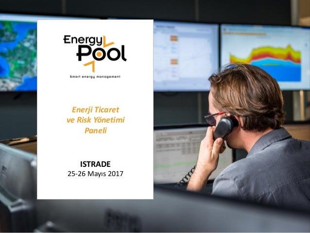 Enerji Ticaret ve Risk Yönetimi Paneli ISTRADE 25-26 Mayıs 2017