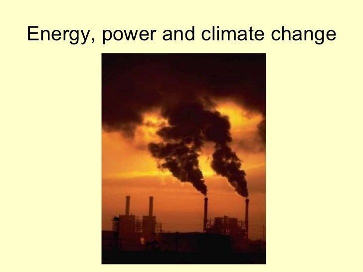 Energy, power and climate change