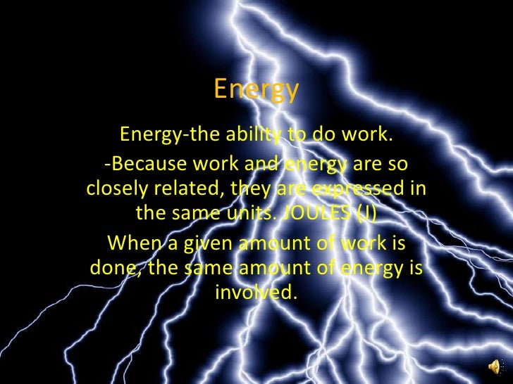 Energy<br />Energy-the ability to do work. <br />-Because work and energy are so closely related, they are expressed in th...