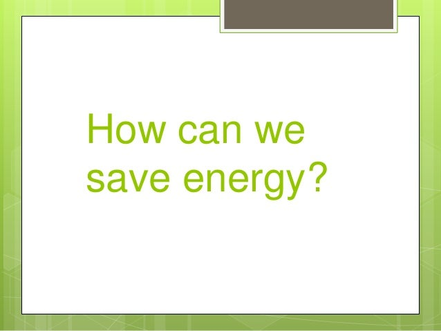 How can we save energy?