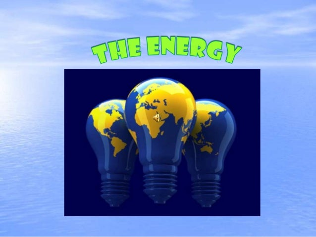 This is the outline of de energy. Energy is the ability of create.    Generating heat, light and   movement to allow affec...