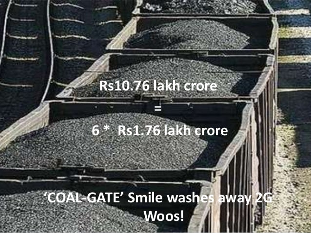Rs10.76 lakh crore               =      6 * Rs1.76 lakh crore'COAL-GATE' Smile washes away 2G              Woos!