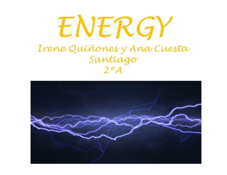 ENERGYIrene Quiñones y Ana Cuesta         Santiago           2ºAHaga clic para modificar el estilo de        subtítulo del...