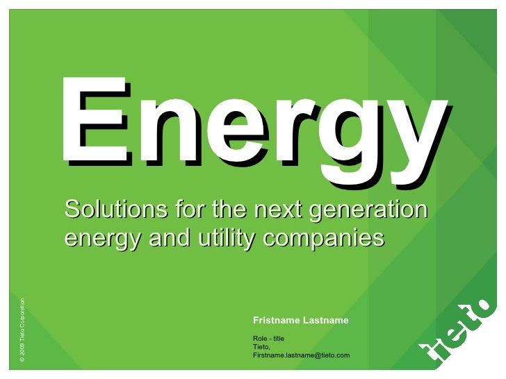 Energy Solutions for the next generation energy and utility companies Fristname Lastname Role - title Tieto, [email_address]