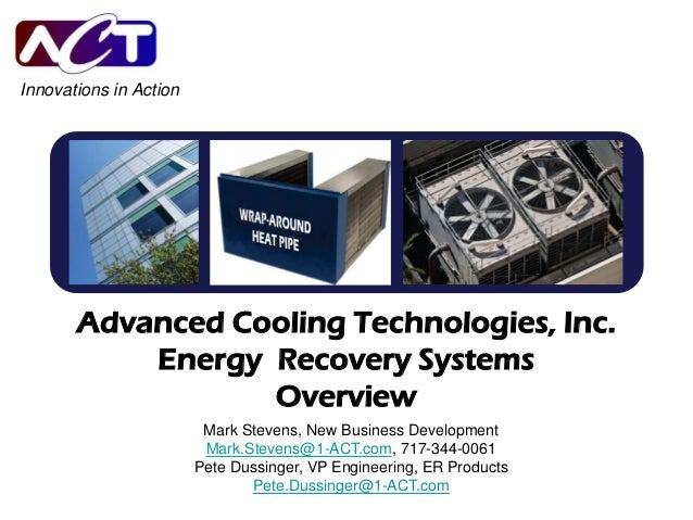 Innovations in Action  Advanced Cooling Technologies, Inc. Energy Recovery Systems Overview Mark Stevens, New Business Dev...