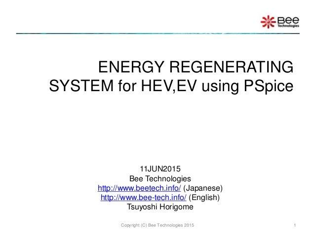 ENERGY REGENERATING SYSTEM for HEV,EV using PSpice Copyright (C) Bee Technologies 2015 1 11JUN2015 Bee Technologies http:/...