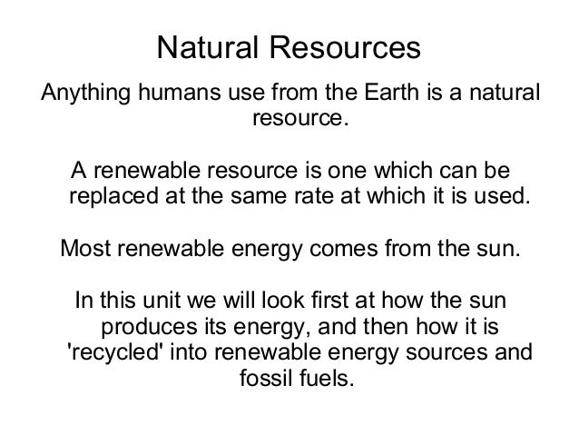 Natural ResourcesAnything humans use from the Earth is a natural                  resource.  A renewable resource is one w...