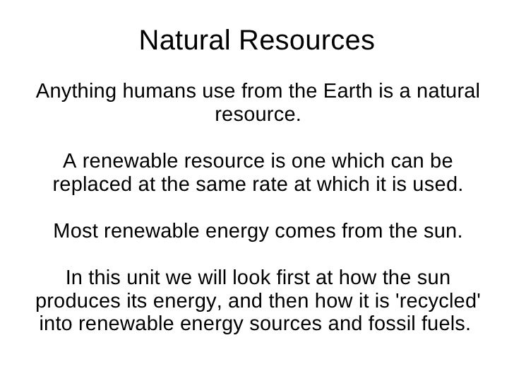 Natural ResourcesAnything humans use from the Earth is a natural                 resource.  A renewable resource is one wh...