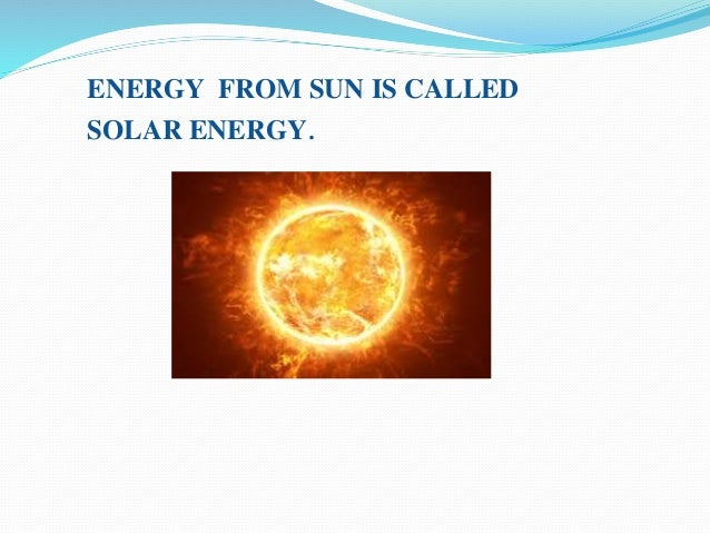 Solar energy from the sun is a natural resource.  That means energy source can be found in nature.  Solar energy is no...